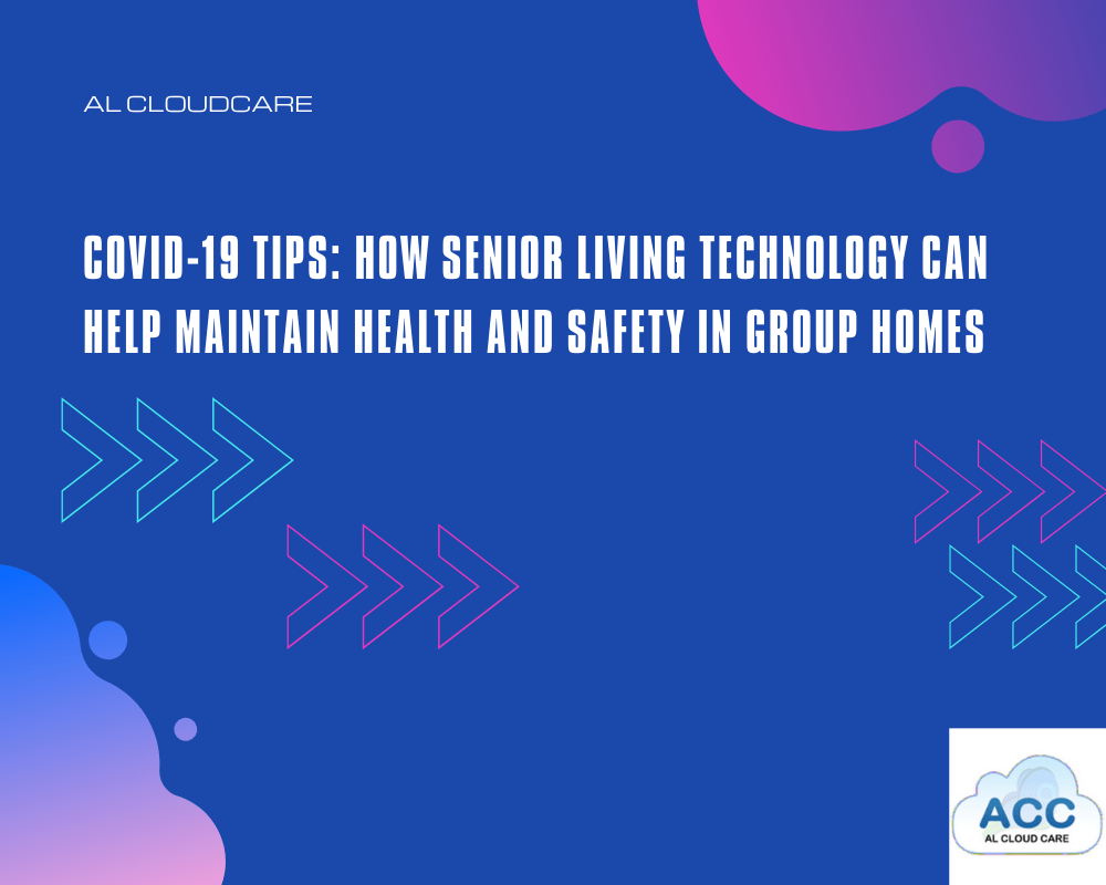 COVID-19 Tips: How Senior Living Technology Can Help Maintain Health and Safety In Group Homes - Daily Hover