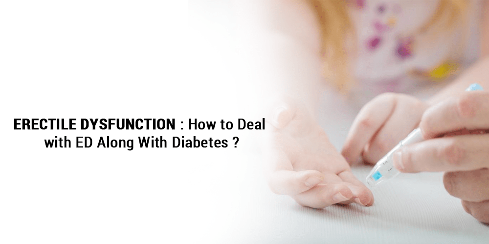 Erectile dysfunction How to Deal with ED Along With Diabetes